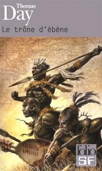 Le trône d'ébène : naissance, vie et mort de Chaka, roi des Zoulous