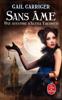 Le protectorat de l'ombrelle. Volume 1, Sans âme : une aventure d'Alexia Tarabotti