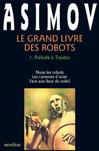 Le Grand livre des robots. Volume 1, Prélude à Trantor