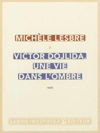 Victor Dojlida, une vie dans l'ombre : récit