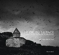 Le cri du silence : traces d'une mémoire arménienne = The cry of silence : traces of an Armenian memory