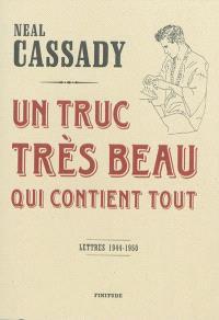 Un truc très beau qui contient tout : lettres, 1944-1950
