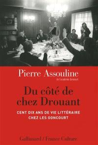 Du côté de chez Drouant : cent dix ans de vie littéraire chez les Goncourt