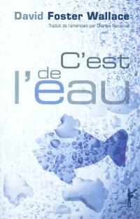 C'est de l'eau : quelques pensées, exprimées en une occasion significative, pour vivre sa vie avec compassion