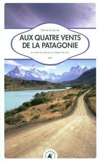 Aux quatre vents de la Patagonie : en route pour la Terre de feu