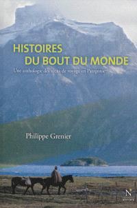 Histoires du bout du monde : une anthologie des récits de voyage en Patagonie