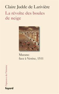 La révolte des boules de neige : Murano face à Venise, 1511