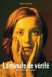 La minute de vérité : roman d'art et d'amour