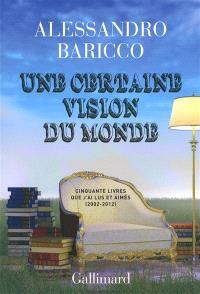 Une certaine vision du monde : cinquante livres que j'ai lus et aimés : 2002-2012