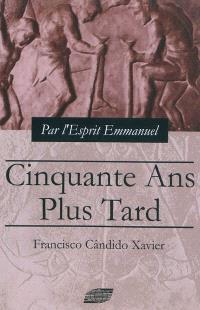 Cinquante ans plus tard : épisodes de l'histoire du christianisme au IIIe siècle : roman dicté par l'Esprit Emmanuel