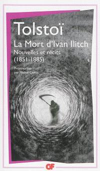 La mort d'Ivan Ilitch : nouvelles et récits (1851-1885)
