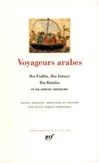 Voyageurs arabes : Ibn Fadlân, Ibn Jubayr, Ibn Battûta et un auteur anonyme