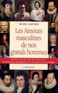 Les amours masculines de nos grands hommes : de Jules César à Michel Foucault, 66 portraits d'homosexuels et bisexuels célèbres