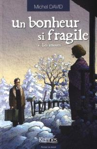 Un bonheur si fragile. Volume 4, Les amours