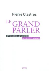 Le Grand parler : mythes et chants sacrés des Indiens Guarani
