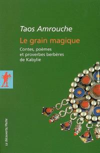 Le grain magique : contes, poèmes et proverbes berbères de Kabylie