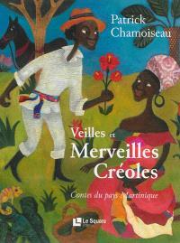 Veilles et merveilles créoles : contes du pays Martinique