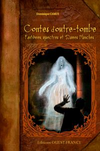 Contes d'outre-tombe : fantômes, spectres et dames blanches
