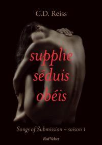 Songs of submission. Volume 1, Supplie, séduis, obéis
