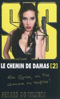 Le chemin de Damas. Volume 2, En Syrie, on tue comme on respire !