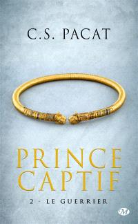 Prince captif. Volume 2, Le guerrier