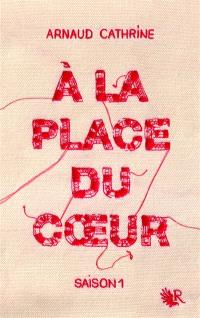 A la place du coeur. Volume 1