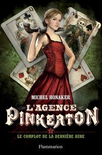L'agence Pinkerton. Volume 3, Le complot de la dernière aube