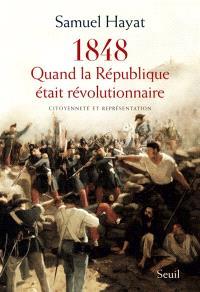 1848 : quand la République était révolutionnaire : citoyenneté et représentation