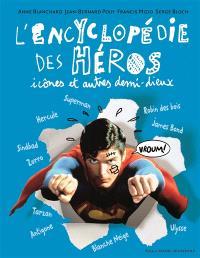 L'encyclopédie des héros : icônes et autres demi-dieux