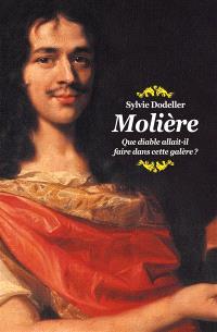 Molière : que diable allait-il faire dans cette galère ?