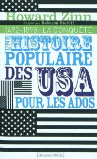 Une histoire populaire des USA pour les ados. Volume 1, 1492 - 1898 : la conquête