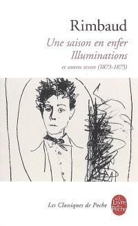 Une saison en enfer; Suivi de Illuminations : et autres textes (1873-1875)