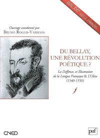 Du Bellay, une révolution poétique ? : La deffence, et illustration de la langue françoyse & L'olive (1549-1550)