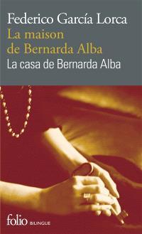 La casa de Bernard Alba : drama de mujeres en los pueblos de Espana = La maison de Bernarda Alba : drame de femmes dans les villages d'Espagne