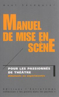 Manuel de mise en scène : pour les passionnés de théâtre débutants ou expérimentés