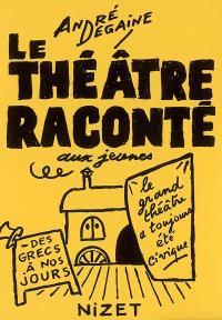 Le théâtre raconté aux jeunes : des grecs à nos jours : le grand théâtre a toujours été civique