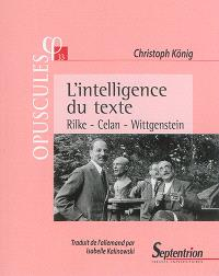 L'intelligence du texte : Rilke, Celan, Wittgenstein