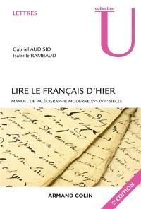 Lire le français d'hier : manuel de paléographie moderne XVe-XVIIIe siècle