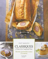 Classiques d'hier & d'aujourd'hui : recettes gourmandes testées à la maison