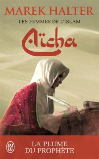 Les femmes de l'islam. Volume 3, Aïcha : la plume du prophète