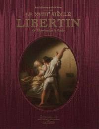Le XVIIIe siècle libertin : de Marivaux à Sade
