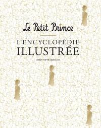 Le Petit Prince : l'encyclopédie illustrée