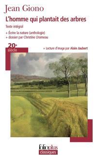 L'homme qui plantait des arbres : texte intégral; Ecrire la nature : anthologie