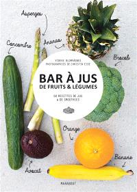 Bar à jus de fruits & légumes : 60 recettes de jus & de smoothies