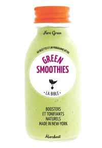 Green smoothies, la bible : 66 recettes et un programme détox : boosters et tonifiants naturels made in New-York