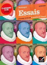 Essais (1595) : et autres textes sur la question de l'homme : essais suivis d'un dossier critique pour la préparation du bac de français