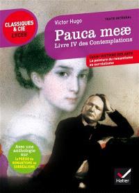 Pauca meae : Les contemplations, livre IV : suivi d'une anthologie sur la poésie du romantisme au surréalisme
