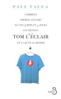 Comment Thomas Leclerc 10 ans 3 mois et 4 jours est devenu Tom l'Eclair et a sauvé le monde