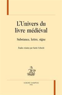 L'univers du livre médiéval : substance, lettre, signe