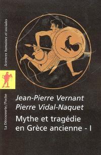 Mythe et tragédie en Grèce ancienne. Volume 1